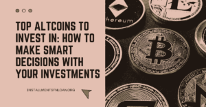 Top Altcoins to Invest in: How To Make Smart Decisions with Your Investments